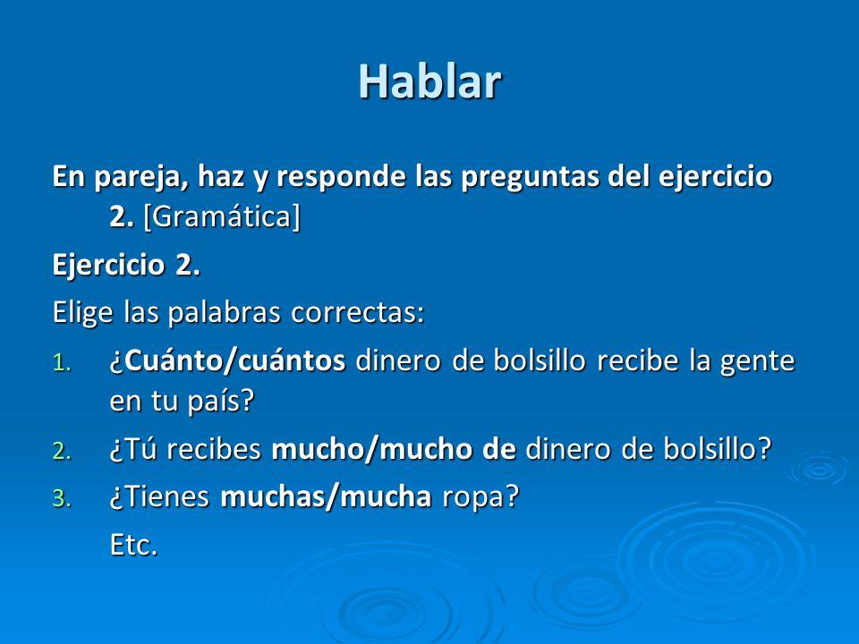 Hablar En pareja, haz y responde las preguntas del ejercicio 2. [Gramática] Ejercicio 2. Elige las palabras correctas: